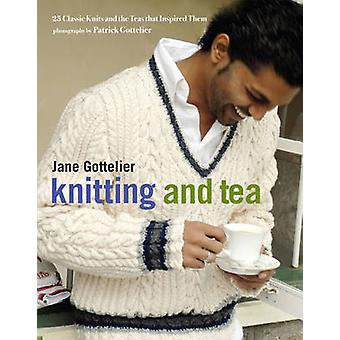 Knitting and Tea - 25 Classic Knits and the Teas That Inspired Them by
