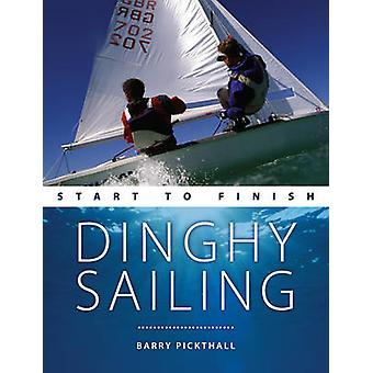 Dinghy Sailing - Start to Finish by Barry Pickthall - 9780470697542 Bo