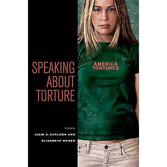 Speaking About Torture by Julie A. Carlson - Elisabeth Weber - 978082