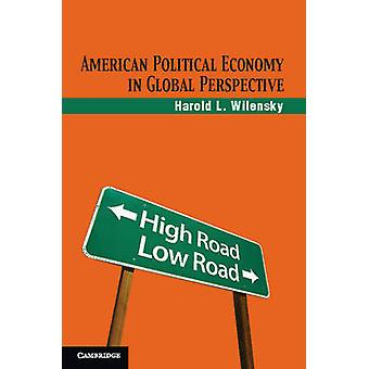 American Political Economy in Global Perspective by Harold L. Wilensk