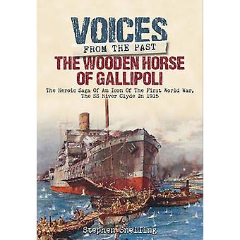 Voices from the Past - The Wooden Horse of Gallipoli - The Heroic Saga