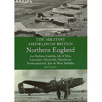 The Military Airfields of Britain Northern England - Co Durham - Cumbr