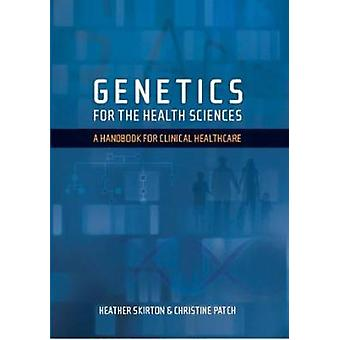 Genetics for the Health Sciences - A Handbook for Clinical Healthcare