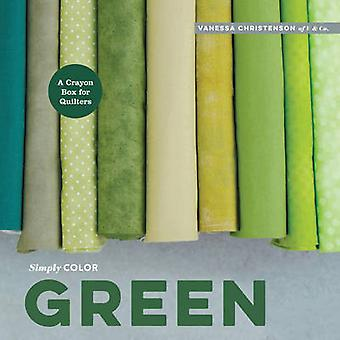 Simply Color - Green - A Crayon Box for Quilters by Vanessa Christenson