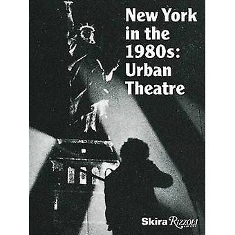 New York in the 1980's - Urban Theater by Michael Auping - Andrea Karn