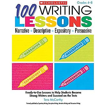 100 Writing Lessons: Narrative, Descriptive, Expository, Persuasive, Grades 4-8: Ready-To-Use Lessons to Help Students Become Strong Writers and Succe