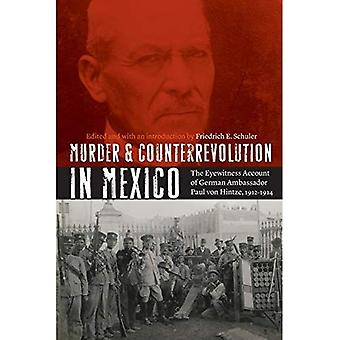 Mord og kontrarevolution i Mexico: The øjenvidne beretning af tysk ambassadør Paul von Hintze, 1912-1914...