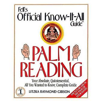 Fell's Official Know-it-all Guide: Palm Reading - Your Absolute, Quintessential, All You Wanted to Know, Complete Guide