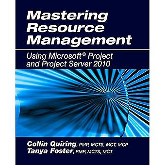 Mastering Resource Management 2010: Using Microsoft Project and Project Server