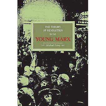 The Theory of Revolution in the Young Marx (Historical Materialism Book) (Historical Materialism Book)