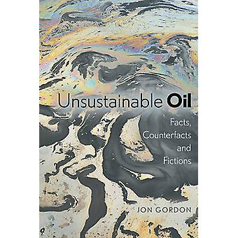 Unsustainable Oil - Facts - Counterfacts and Fictions by Jon Gordon -