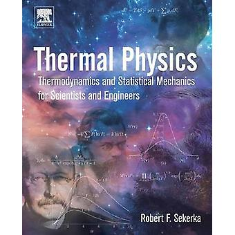 Thermal Physics Thermodynamics and Statistical Mechanics for Scientists and Engineers by Sekerka & Robert Floyd