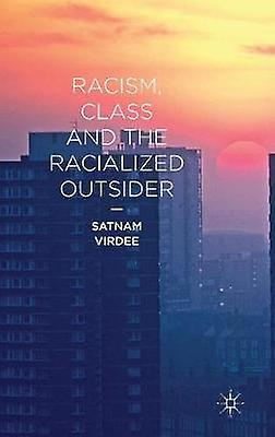 Racism Class and the Racialized Outsider by Virdee & Satnam
