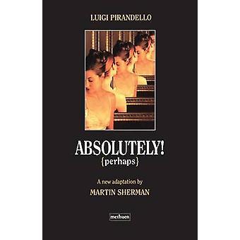 Absolutely Perhaps by Pirandello & Luigi