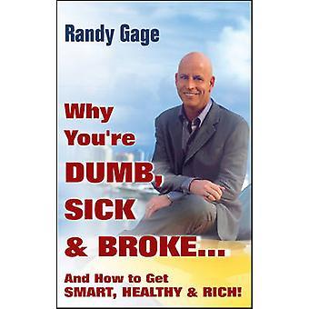 Varför du är dum sjuka bröt och hur man får Smart friska Rich av Gage & Randy