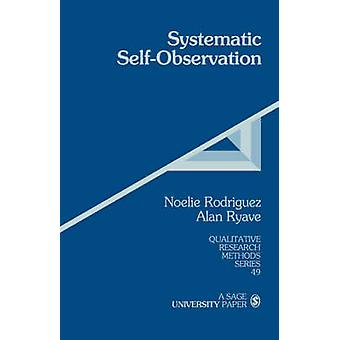Systematic SelfObservation A Method for Researching the Hidden and Elusive Features of Everyday Social Life by Rodriguez & Noelie