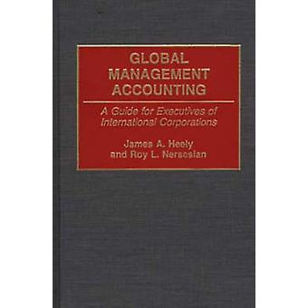 Global Management Accounting A Guide for Executives of International Corporations by Heely & James A.