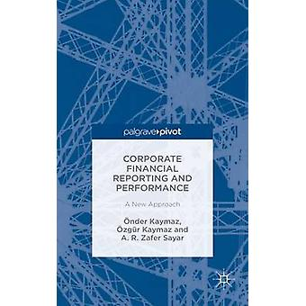 Corporate Financial Reporting and Performance A New Approach by Kaymaz & nder