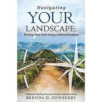 NAVIGATING YOUR LANDSCAPE by Newberry & Brenda D.