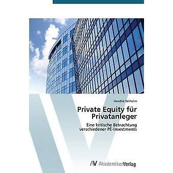 Private Equity Fur Privatanleger by Wilhelm Hendrik