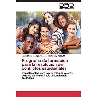 Programa de formacin para la resolucin de conflictos estudiantiles by Hidalgo Jimenez Mara Elena