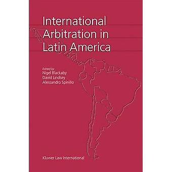 International Arbitration in Latin America by BlackabyLindseySpinillo