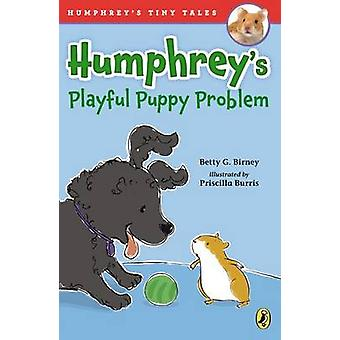 Humphrey's Playful Puppy Problem by Betty G Birney - Priscilla Burris