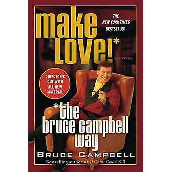Make Love! the Bruce Campbell Way by Bruce Campbell - 9780312312619 B
