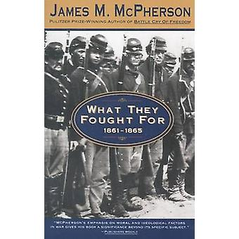 What They Fought for 1861-1865 by James M McPherson - 9780385476348 B