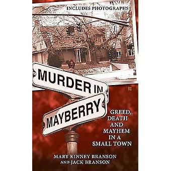 Murder in Mayberry - Greed - Death and Mayhem in a Small Town by Mary
