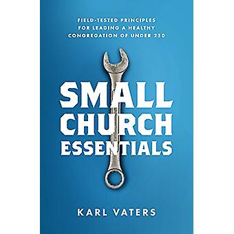 Small Church Essentials - Field-Tested Principles for Leading a Health