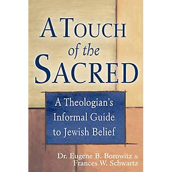 A Touch of the Sacred - A Theologians Informal Guide to Jewish Belief