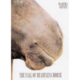 The Fall of the Heartless Horse by Martha Kinney - 9781888451733 Book