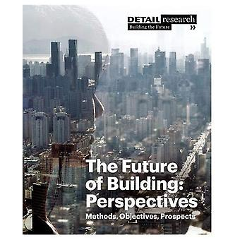 The Future of Building - Perspectives - Methods - Objectives - Prospect