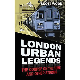 London Urban Legends - The Corpse on the Tube and Other Stories by Sco