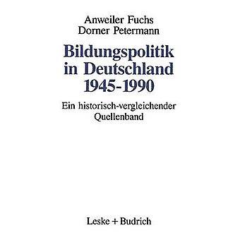 Bildungspolitik in Deutschland 19451990  Ein historischvergleichender Quellenband by Anweiler & Oskar
