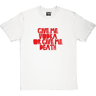 Give Me Vodka or Give Me Death Men's T-Shirt