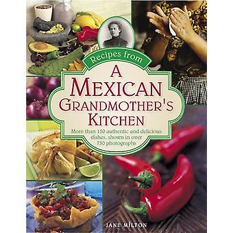 Recipes from a Mexican Grandmother's Kitchen: More Than 150 Authentic and Delicious Dishes Shown in Over 750 Photographs (Hardcover) by Milton Jane