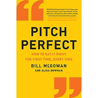 Pitch Perfect - How to Say it Right the First Time - Every Time by Bil