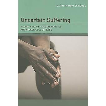 Uncertain Suffering - Racial Health Care Disparities and Sickle Cell D