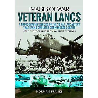 Veteran Lancs - A Photographic Record of the 35 RAF Lancasters That Ea