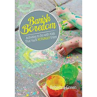 Banish Boredom - Activities to Do with Kids That You'll Actually Enjoy