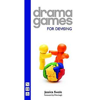 Drama Games for Devising by Jessica Swale - 9781848420373 Book