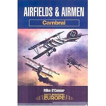 Airfields and Airmen of Cambrai (Battleground Europe) [Illustrated]