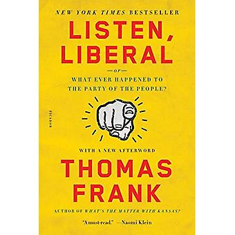 Listen, Liberal: Or, What Ever Happened to the Party � of the People?
