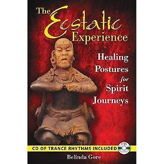 Ecstatic Experience: Healing Postures for Spirit Journeys: Inc. CD of Trance Rhythms: Healing Postures for Spirit Journeys