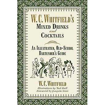W. C. Whitfields blandade drinkar och Cocktails: en illustrerad, Old-School Bartender's Guide