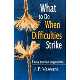 What to Do When Difficulties Strike: 8 Easy Practical Suggestions
