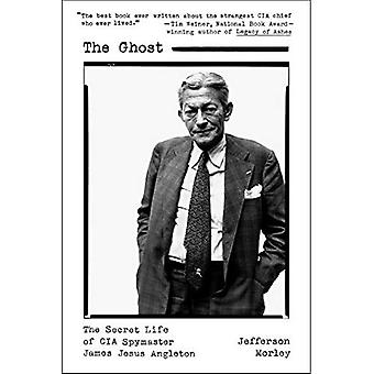 Le fantôme: La vie secrète de la CIA Spymaster James Jesus Angleton