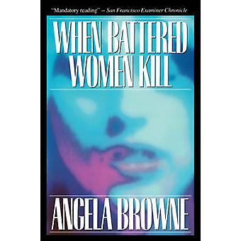 When Battered Women Kill by Browne & Angela